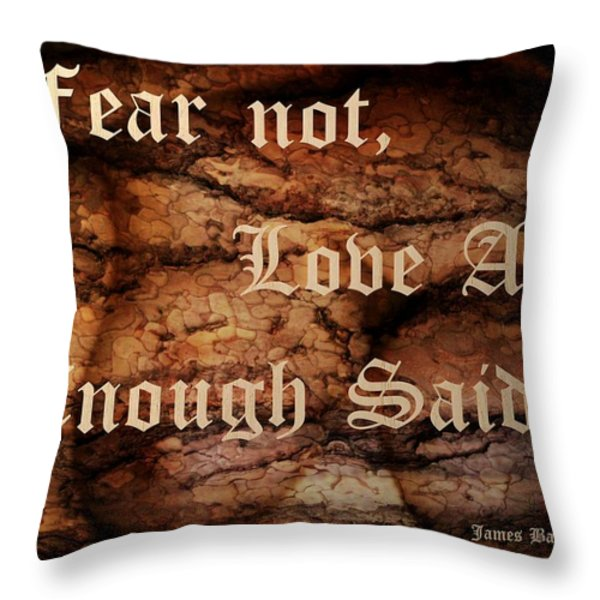 Fear Not Love All Enough Said Throw Pillow by James Barnes