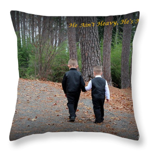 He Aint Heavy/ Hes My Brother Throw Pillow by Kathy  White