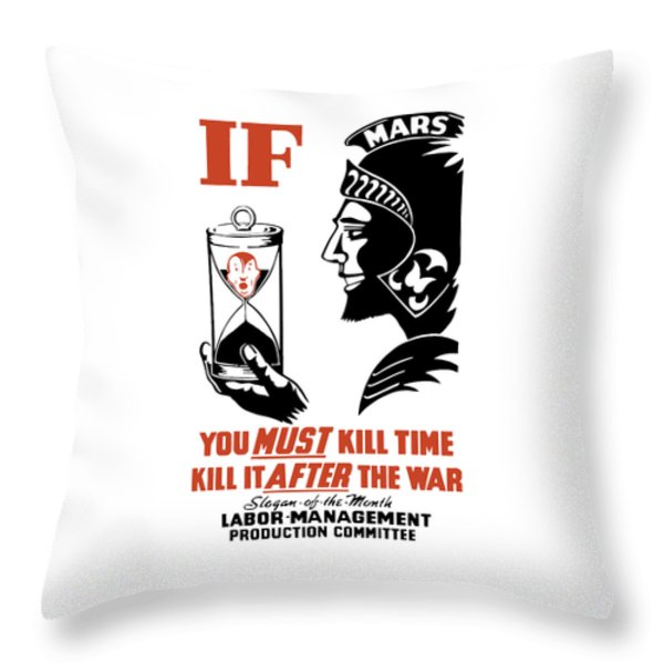 If You Must Kill Time - Kill It After The War Throw Pillow by War Is Hell Store