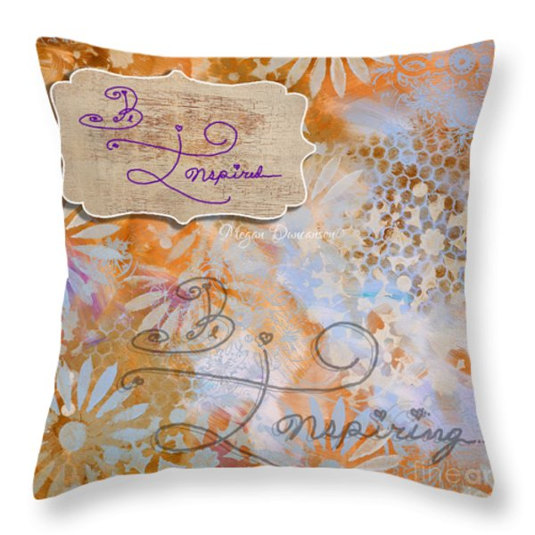 Inspirational Art Quote Decorative Flowers Be Inspired And Be Inspiring Throw Pillow by Megan Duncanson