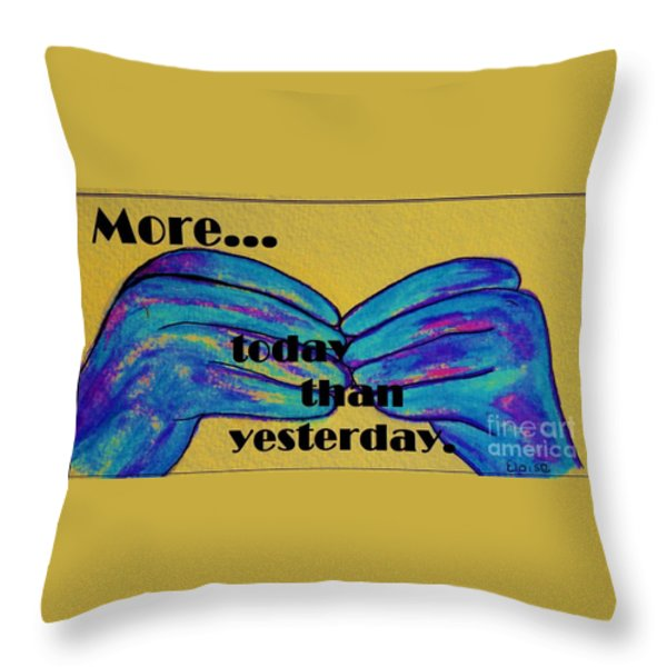 More Today Than Yesterday - American Sign Language Throw Pillow by Eloise Schneider