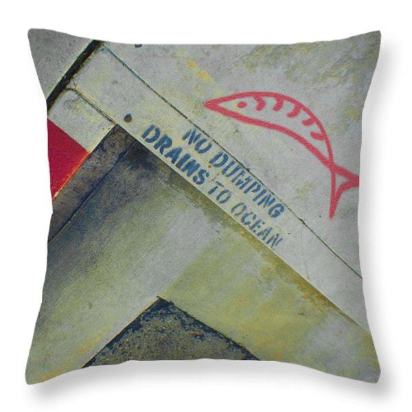 No Dumping - Drains To Ocean No 1 Throw Pillow by Ben and Raisa Gertsberg