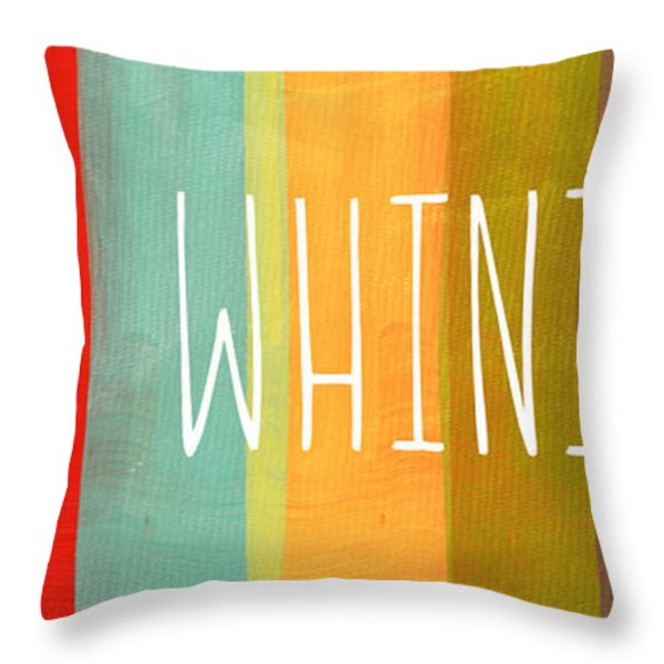No Whining Throw Pillow by Linda Woods