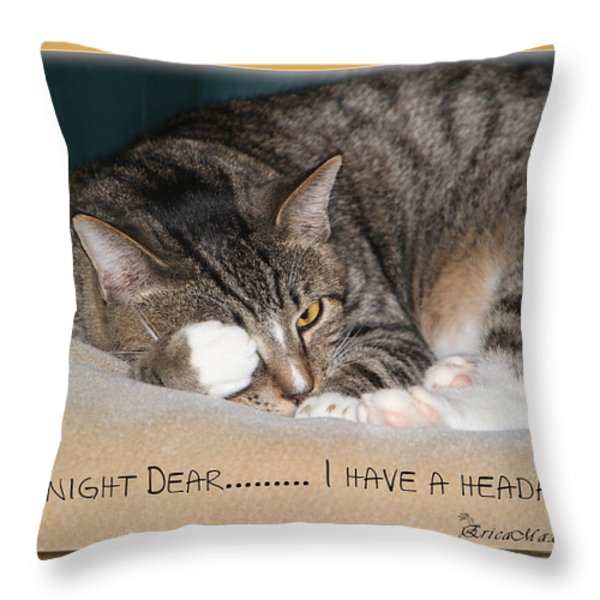 Not Tonight Dear ... Throw Pillow by EricaMaxine  Price