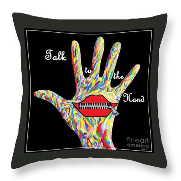 Talk to the Hand Throw Pillow by Eloise Schneider