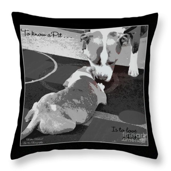 To Know A Pit Is To Love Throw Pillow by Bobbee Rickard