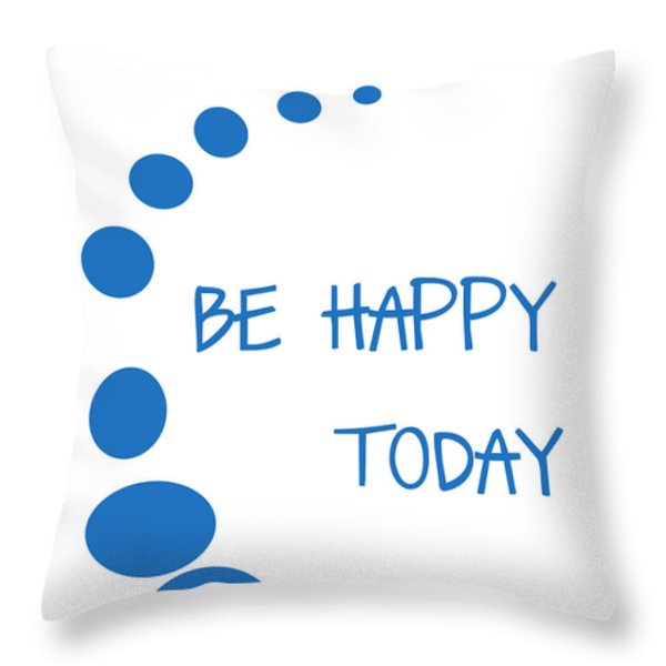 Be Happy Today In Blue Throw Pillow by Nomad Art And  Design