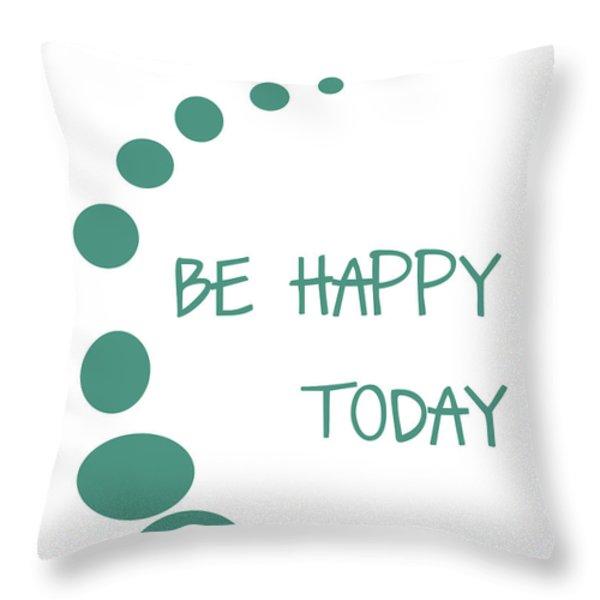 Be Happy Today Throw Pillow by Nomad Art And  Design