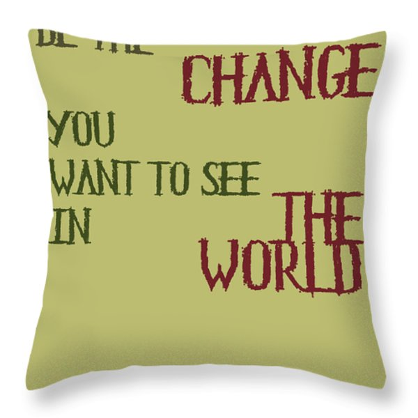 Be the Change Throw Pillow by Nomad Art And  Design