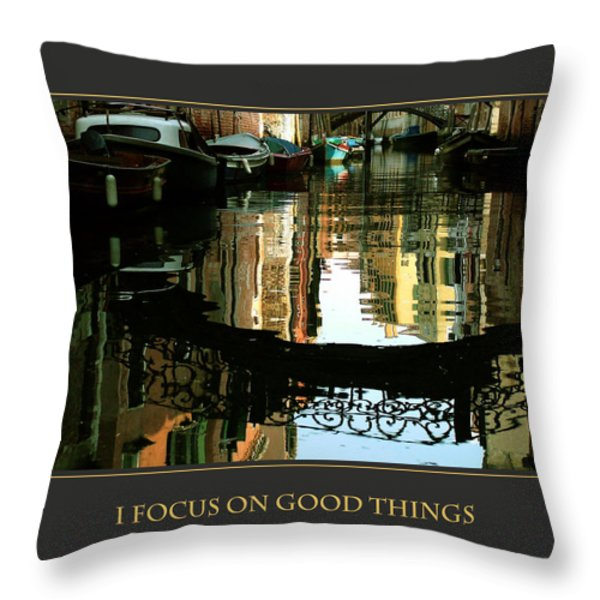 I Focus On Good Things Venice Throw Pillow by Donna Corless