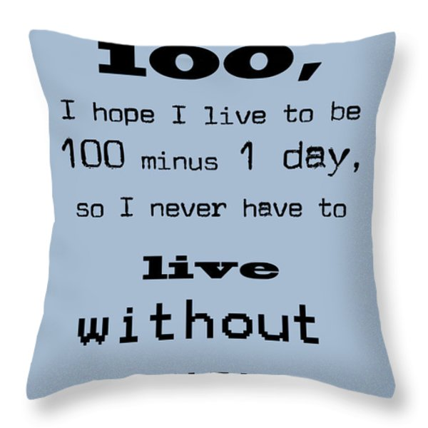 If You Live To Be 100 - Blue Throw Pillow by Nomad Art And  Design