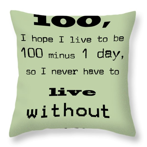If You Live To Be 100 - Green Throw Pillow by Nomad Art And  Design