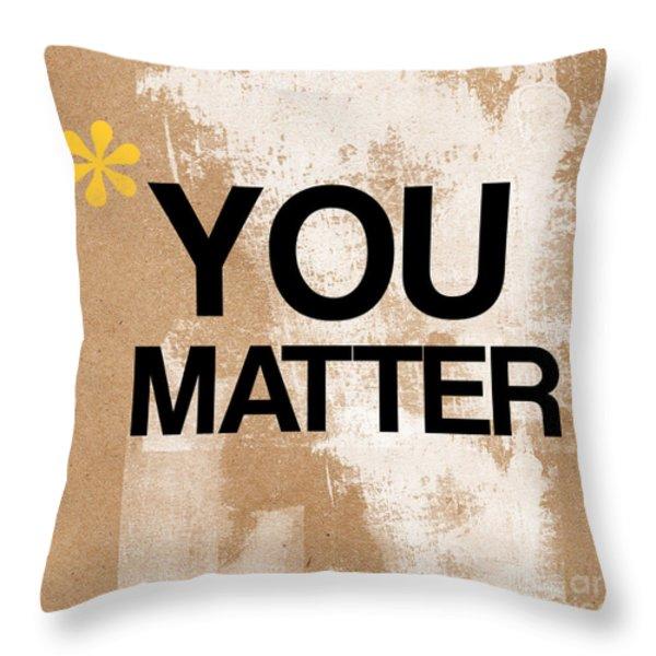 You Matter Throw Pillow by Linda Woods