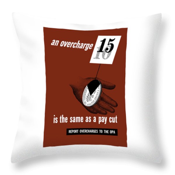 An Overcharge Is The Same As A Pay Cut Throw Pillow by War Is Hell Store