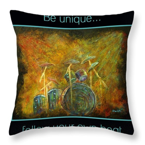 Be Unique...Follow Your Own Beat Throw Pillow by The Art With A Heart By Charlotte Phillips