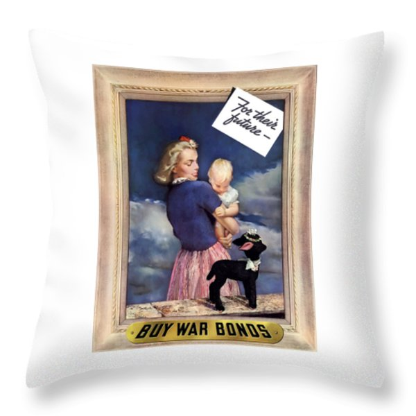 For Their Future Buy War Bonds Throw Pillow by War Is Hell Store