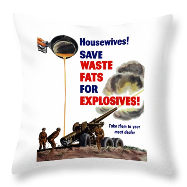 Housewives - Save Waste Fats For Explosives Throw Pillow by War Is Hell Store