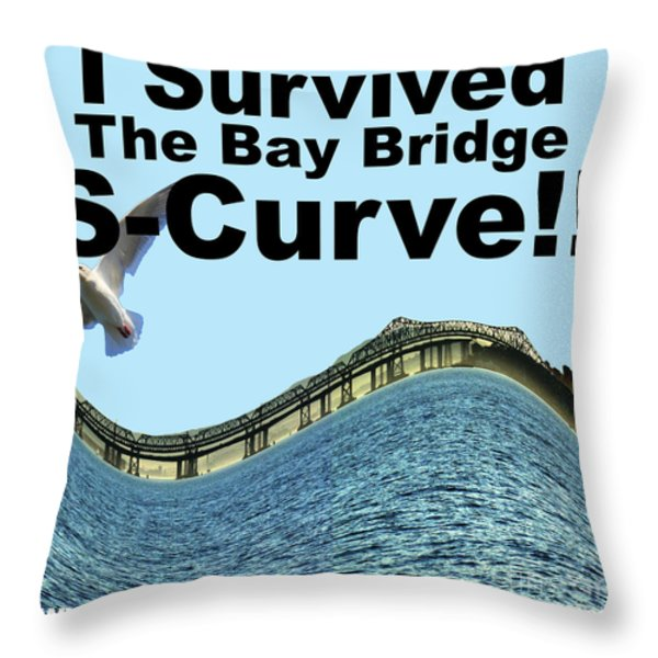 I Survived the Bay Bridge S.Curve Throw Pillow by Wingsdomain Art and Photography