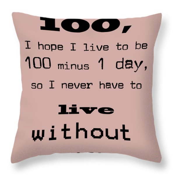 If You Live To Be 100 Throw Pillow by Nomad Art And  Design