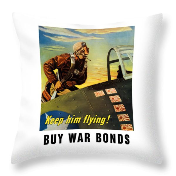 Keep Him Flying - Buy War Bonds  Throw Pillow by War Is Hell Store