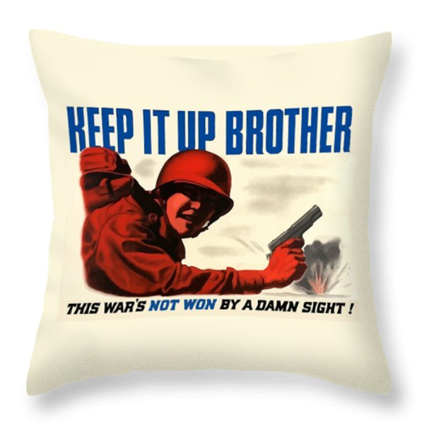 Keep It Up Brother Throw Pillow by War Is Hell Store