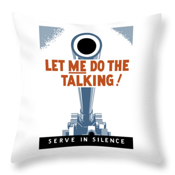 Let Me Do The Talking Throw Pillow by War Is Hell Store