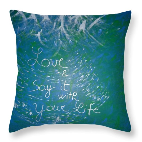 Love And Say It With Your Life Throw Pillow by Piercarla Garusi