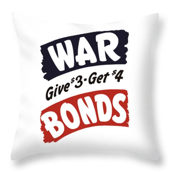 War Bonds Give 3 Get 4 Throw Pillow by War Is Hell Store