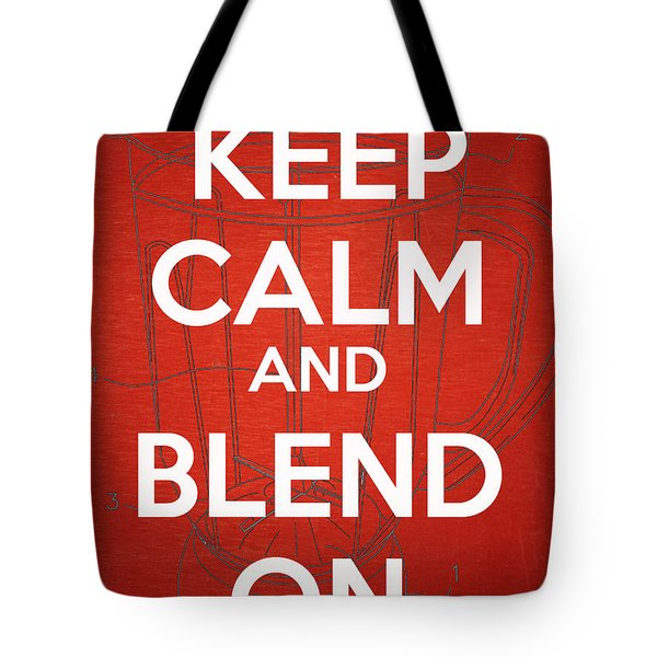 Keep Calm And Blend On Tote Bag by Edward Fielding