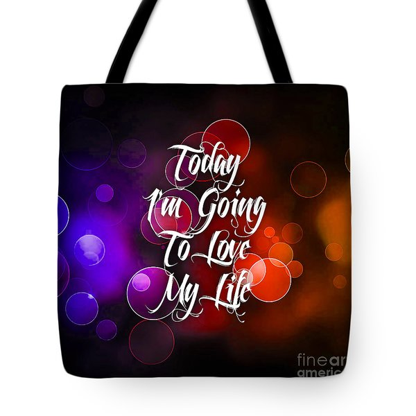 Today I'm Going To Love My Life Tote Bag by Marvin Blaine