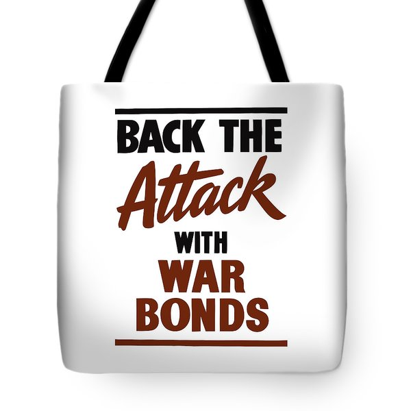 Back The Attack With War Bonds  Tote Bag by War Is Hell Store