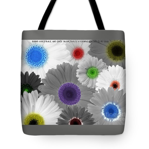 Behind Every Black And White Dream Theres A Rainbow Waiting To Be Seen Tote Bag by Janice Westerberg