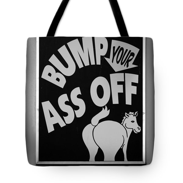 Bump Your Ass Off In Black And White Tote Bag by Rob Hans