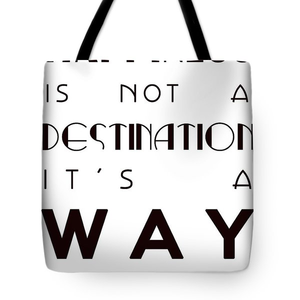 Happiness Is Not A Destination Tote Bag by Georgia Fowler