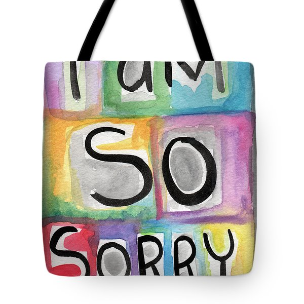 I Am So Sorry Tote Bag by Linda Woods