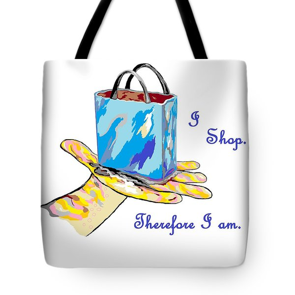 I Shop Therefore I Am Tote Bag by Eloise Schneider