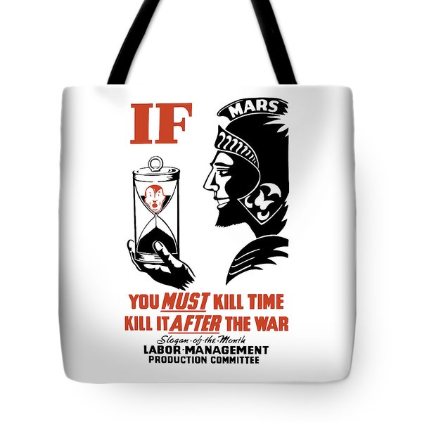 If You Must Kill Time - Kill It After The War Tote Bag by War Is Hell Store