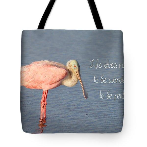 Life Wonderful And Perfect Tote Bag by Kim Hojnacki