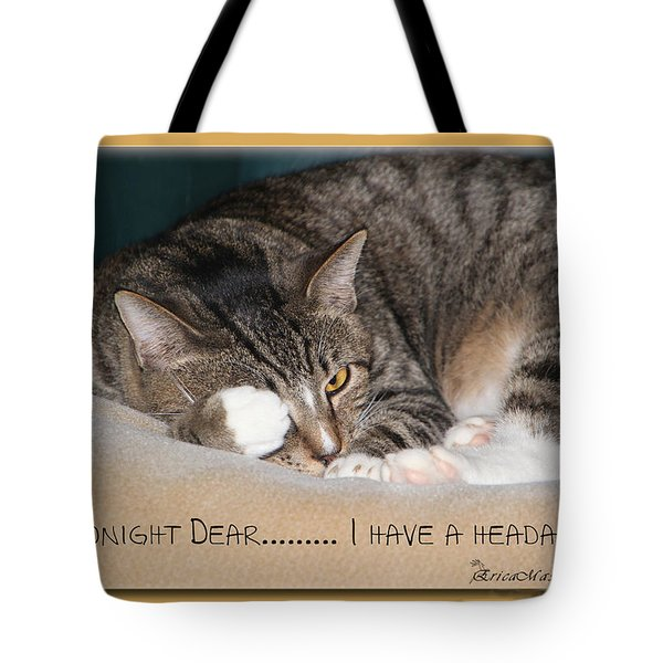 Not Tonight Dear ... Tote Bag by EricaMaxine  Price
