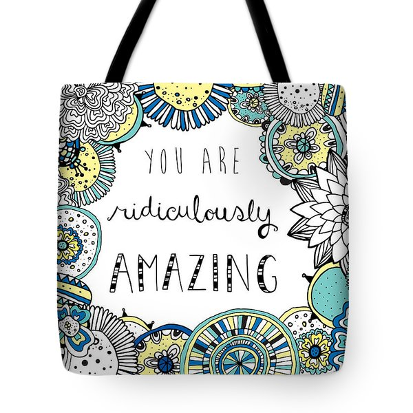 You Are Ridiculously Amazing Tote Bag by Susan Claire