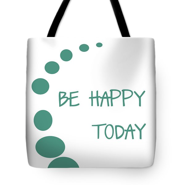 Be Happy Today Tote Bag by Nomad Art And  Design