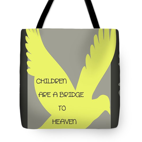 Children are a Bridge to Heaven Tote Bag by Nomad Art And  Design