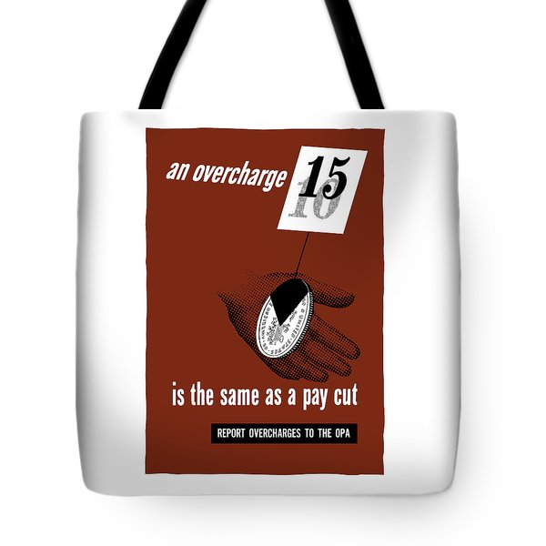 An Overcharge Is The Same As A Pay Cut Tote Bag by War Is Hell Store