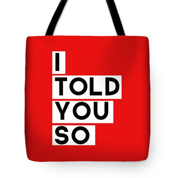 I Told You So Tote Bag by Linda Woods