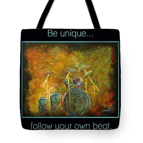 Be Unique...Follow Your Own Beat Tote Bag by The Art With A Heart By Charlotte Phillips