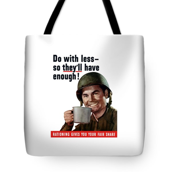 Do With Less So They'll Have Enough Tote Bag by War Is Hell Store