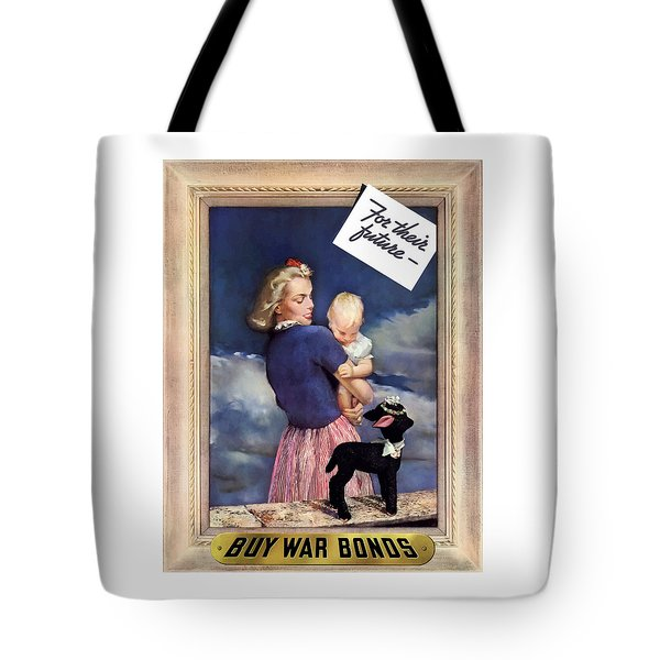 For Their Future Buy War Bonds Tote Bag by War Is Hell Store