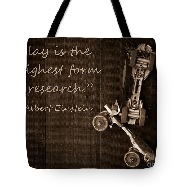 Play is the highest form of research. Albert Einstein  Tote Bag by Edward Fielding