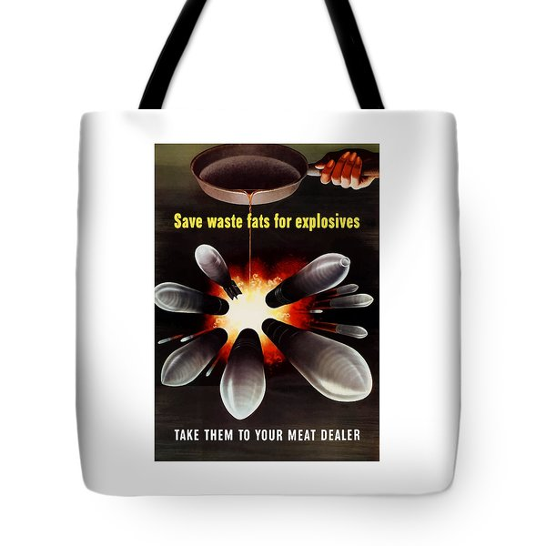 Save Waste Fats For Explosives Tote Bag by War Is Hell Store