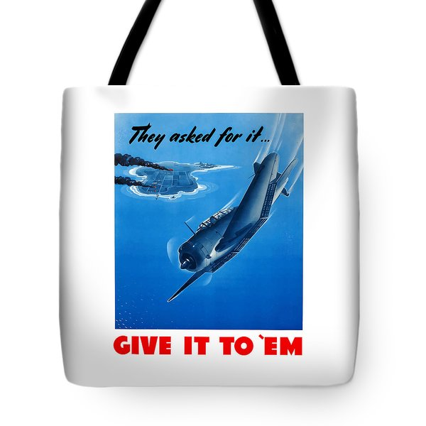 They Asked For It Give It To 'em Tote Bag by War Is Hell Store